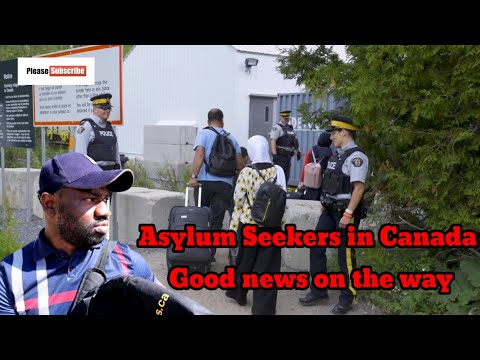Asylum Seekers In Canada - Good News On The Way