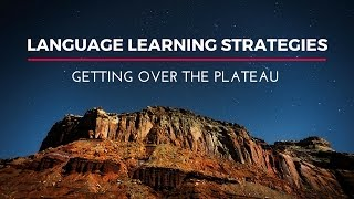 Language Learning Strategies: Getting Over the Plateau