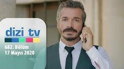 Dizi Tv 682. Bölüm | 17 Mayıs 2020