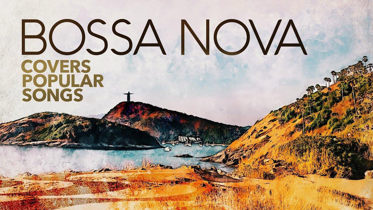 Bossa Nova Covers Popular Songs 5 Hours