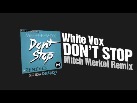 White Vox - Don't Stop (Mitch Merkel Remix) OUT NOW
