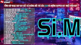 SI.M RAP 2019 - Nhạc Rap Hay Nhất Hiện Nay Và Buồn Say Lòng Người Của Si.M