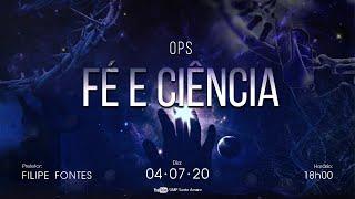 FÉ e CIÊNCIA (Ao Vivo) - Pr. Filipe Fontes