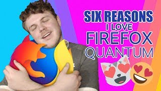 Six Reasons I Love Firefox Quantum