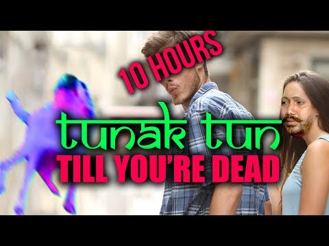 TUNAK TUN till you're dead [10 HOURS]