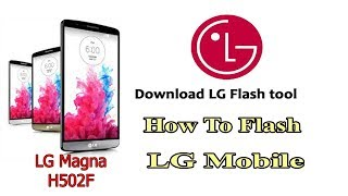 HOW TO FLASH LG MAGNA H502F BY LG FLASH TOOL