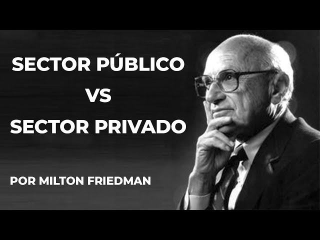 Sector Público vs Sector Privado, por Milton Friedman