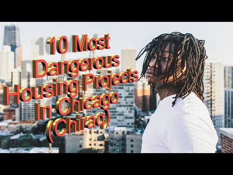 10 Most Dangerous Housing Projects In Chicago (Chiraq)