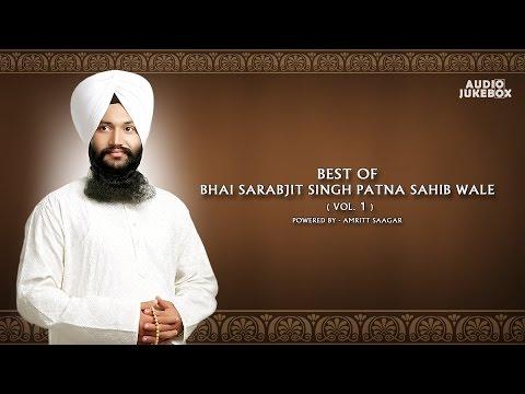 Best Of Bhai Sarabjit Singh Patna Sahib Wale Vol. 1 | Kirtan Jukebox | Amritt Saagar