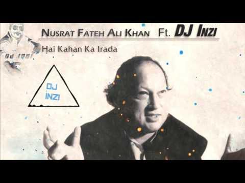 Hai Kahan Ka Irada NFAK ft. DJ Inzi