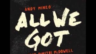 All We Got -Andy Mineo ft. Dimitri McDowell