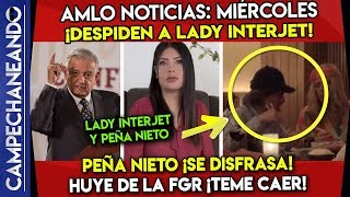 AMLO NOTICIAS: DESPIDEN A LADY INTERJET, PEÑA NIETO ¡SE DISFRASA PARA HUIR DE LA FGR!
