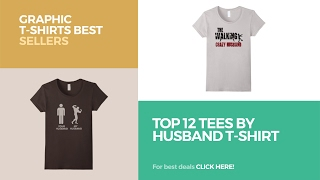 Top 12 Tees By Husband T-Shirt // Graphic T-Shirts Best Sellers