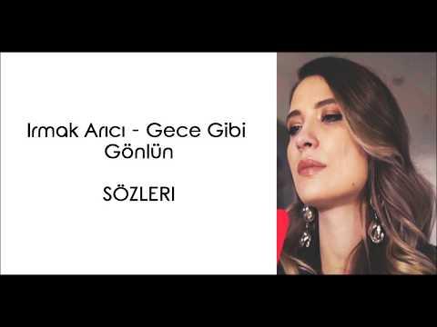 Irmak Arıcı - Gece Gibi Gönlün (Lyrics/Şarkı Sözleri)