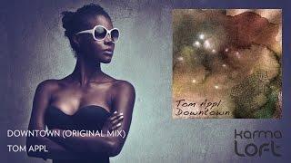 Downtown (Original Mix) | Tom Appl