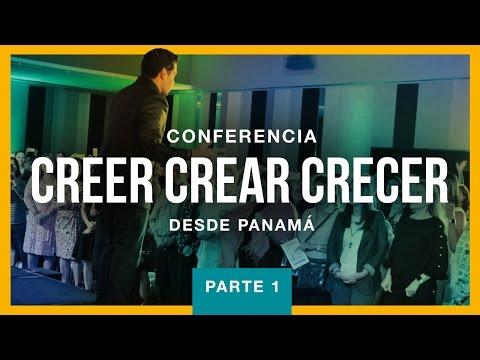 Conferencia Creer Crear Crecer desde Panamá - Parte 1