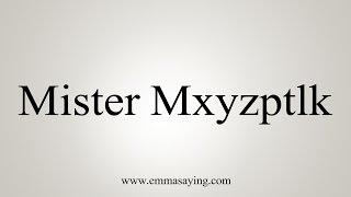 how to pronounce mister mxyzptlk