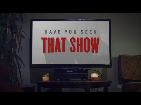 Have You Seen That Show?