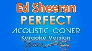 Ed Sheeran - Perfect KARAOKE (Acoustic) by GMusic