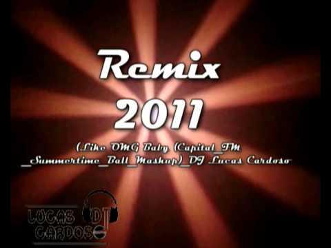 NOVO REMIX DJ LUCAS CARDOSO 2011 Like OMG Baby  (CapitalFM Summertime Ball Mashup)