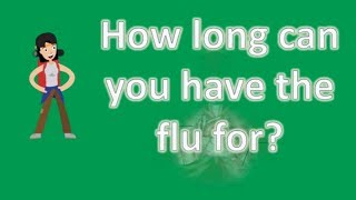 How long can you have the flu for ? | BEST Health FAQs