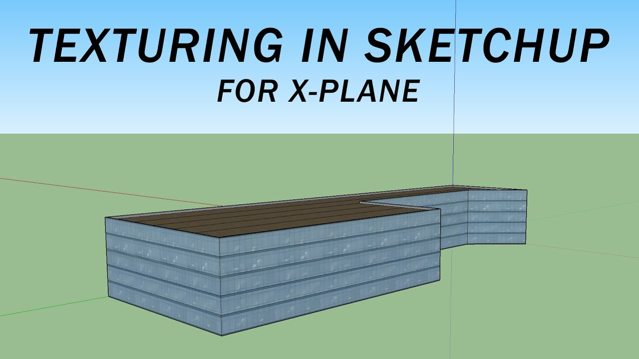 X Plane Texturing In Sketchup Youtube