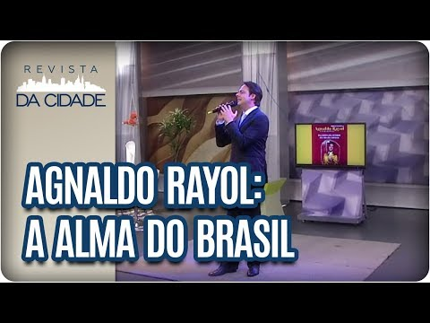 Musical Agnaldo Rayol: A Alma Do Brasil - Revista Da Cidade (18/08/2017)