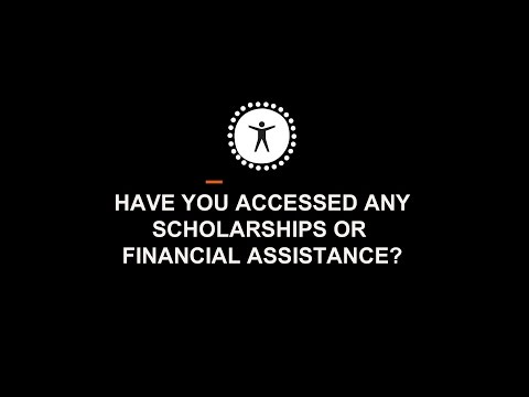 Have you accessed any scholarships or financial assistance?