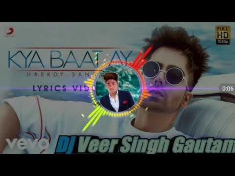 Kya Bat Ay - Remix 2019 | Hardy Sandhu | Letest Punjavi Song | Dj Veer Singh Gautam
