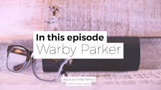 Episode 001: Warby Parker | A Lot of Little Things