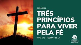 Três Princípios Para Viver Pela Fé - Estudo Bíblico - 29/04/2021