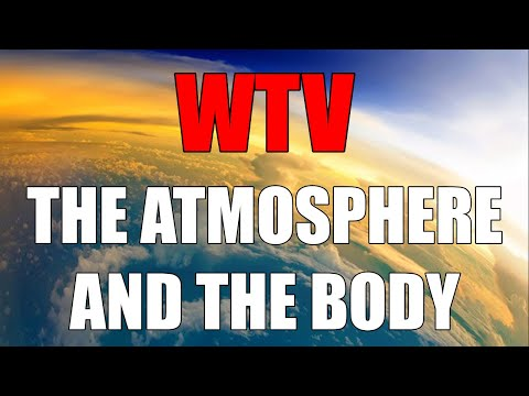 What You Need To Know About The ATMOSPHERE And The BODY