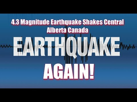 4.3 Magnitude Earthquake Shakes Central Alberta Canada AGAIN March 10th, 2019