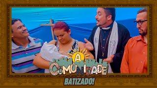 A COMUNIDADE - O BATIZADO!