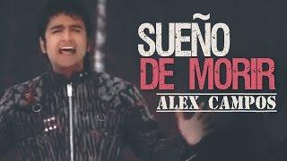 Alex Campos - Sueño de Morir (Videoclip Oficial)