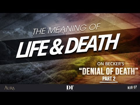 The Meaning Of Life & Death 2: On Becker's