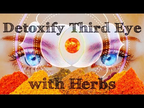 Detoxify third eye with herbs - 3 powerful techniques to decalcify the pineal gland
