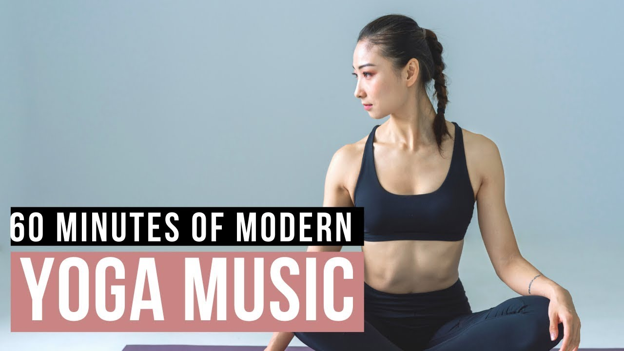 Modern Yoga Music Playlist 60 Min Of Modern Music For Yoga Practice Music For Yoga Teachers Youtube