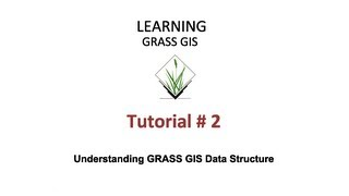 GRASS GIS Tutorials - Tutorial 2 - Understanding GRASS GIS Data Structure
