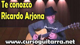 Como tocar - Te conozco - Ricardo Arjona