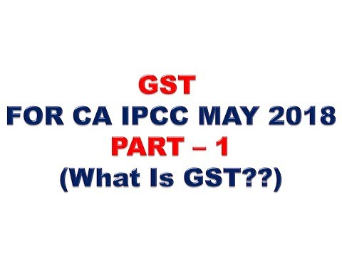 GST FOR CA IPCC MAY 2018 PART 1