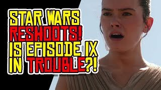 STAR WARS RESHOOTS! Is Episode IX: The Rise of Skywalker in TROUBLE?!