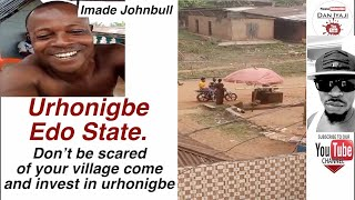 Don't Be Scared Of Your Village Come And Invest In Urhonigbe