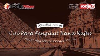 Download Video Khutbah Jum'at : Ciri Para Pengikut Hawa Nafsu l Ustadz Abu Yahya Badrusalam, Lc. MP3 3GP MP4