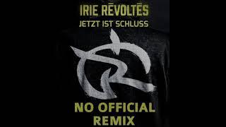 Irie Révoltés - Jetzt ist Schluss (No official Remix)