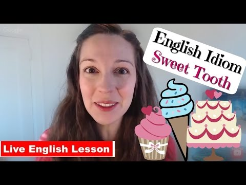 [Idiom Practice] Do you have a sweet tooth?