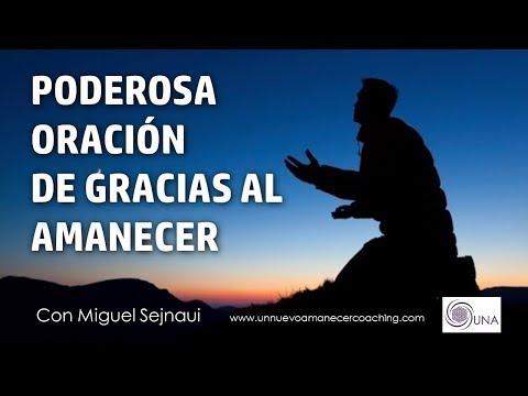 PODEROSA ORACIÓN DE GRACIAS AL AMANECER Facilitador Miguel Sejnaui UNA Coaching