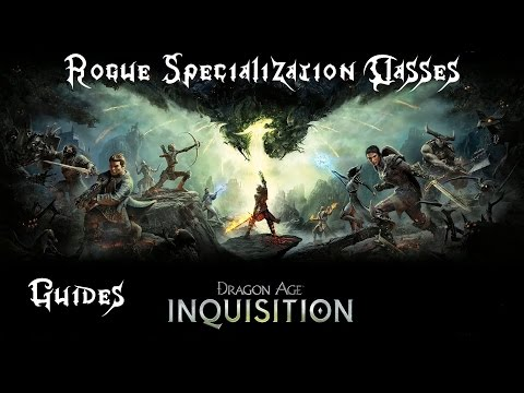 Dragon Age Inquisition Guides: Rogue Specialization Classes