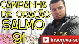 SALMO 91 !!! CAMPANHA De ORAÇÃO PODEROSA 12/07/19 2°Elo