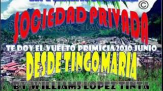 TE DOY EL VUELTO - SOCIEDAD PRIVADA DESDE TINGO MARIA EXITO JUNIO 2010